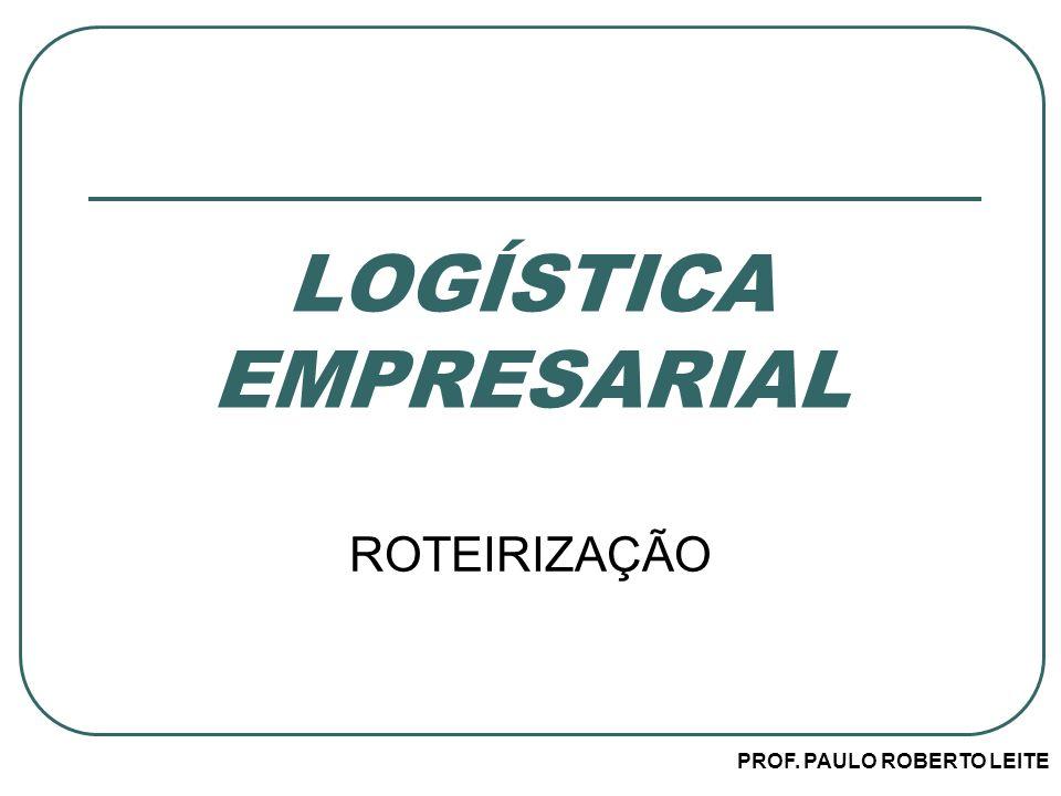 PROF. PAULO ROBERTO LEITE LOGÍSTICA EMPRESARIAL ROTEIRIZAÇÃO