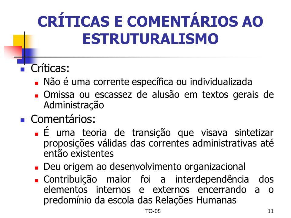 TO-0811 CRÍTICAS E COMENTÁRIOS AO ESTRUTURALISMO Críticas: Não é uma corrente específica ou individualizada Omissa ou escassez de alusão em textos ger