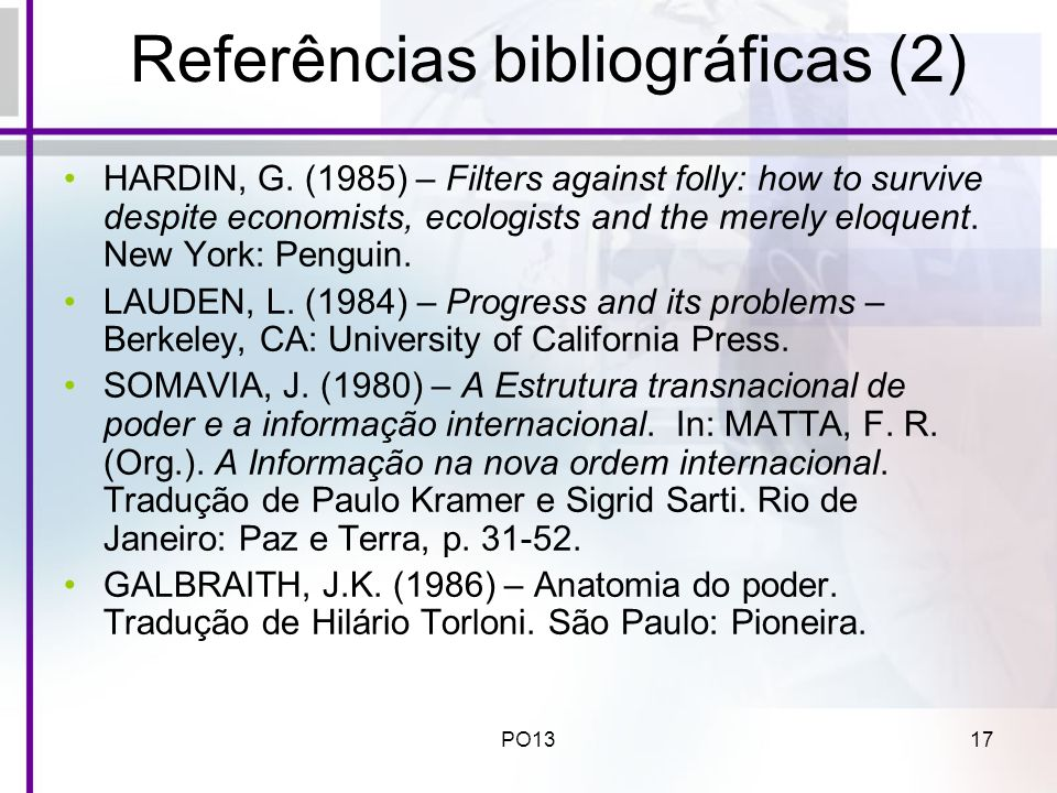 PO1317 Referências bibliográficas (2) HARDIN, G. (1985) – Filters against folly: how to survive despite economists, ecologists and the merely eloquent
