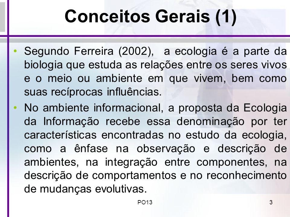 PO133 Conceitos Gerais (1) Segundo Ferreira (2002), a ecologia é a parte da biologia que estuda as relações entre os seres vivos e o meio ou ambiente