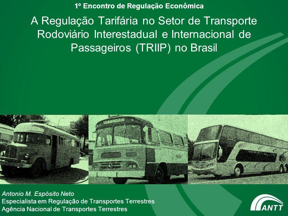 A Regulação Tarifária no Setor de Transporte Rodoviário Interestadual e Internacional de Passageiros (TRIIP) no Brasil Antonio M. Espósito Neto Especi