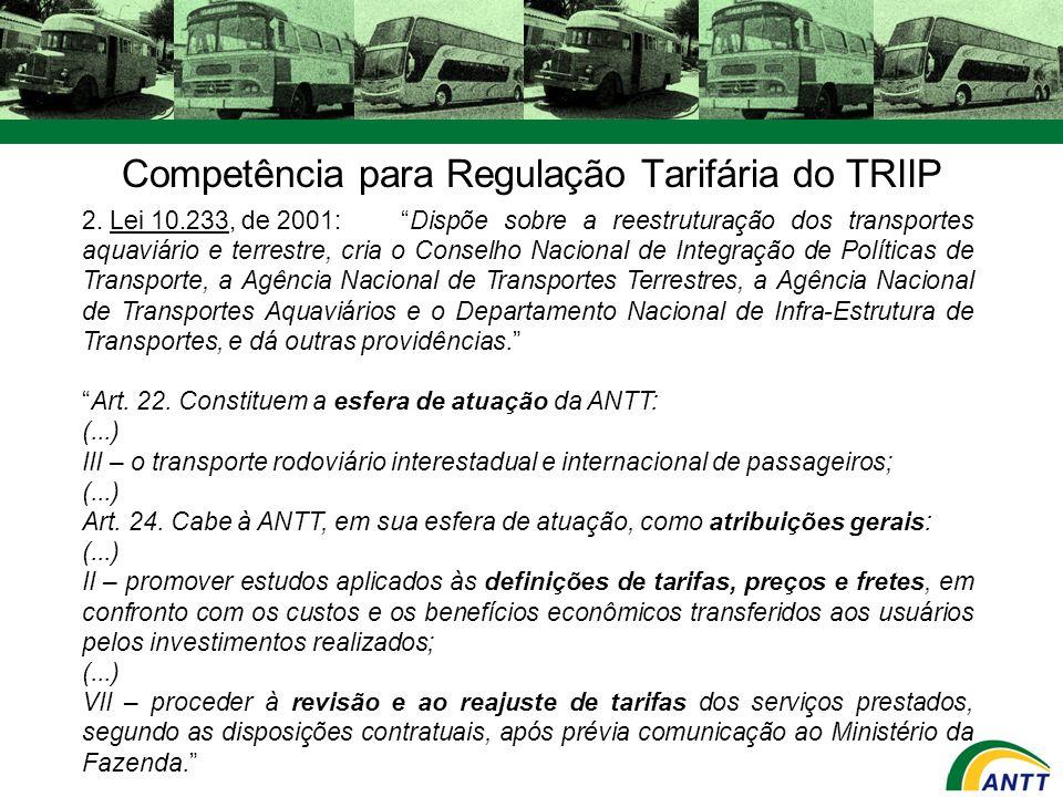 Competência para Regulação Tarifária do TRIIP 2. Lei 10.233, de 2001:Dispõe sobre a reestruturação dos transportes aquaviário e terrestre, cria o Cons