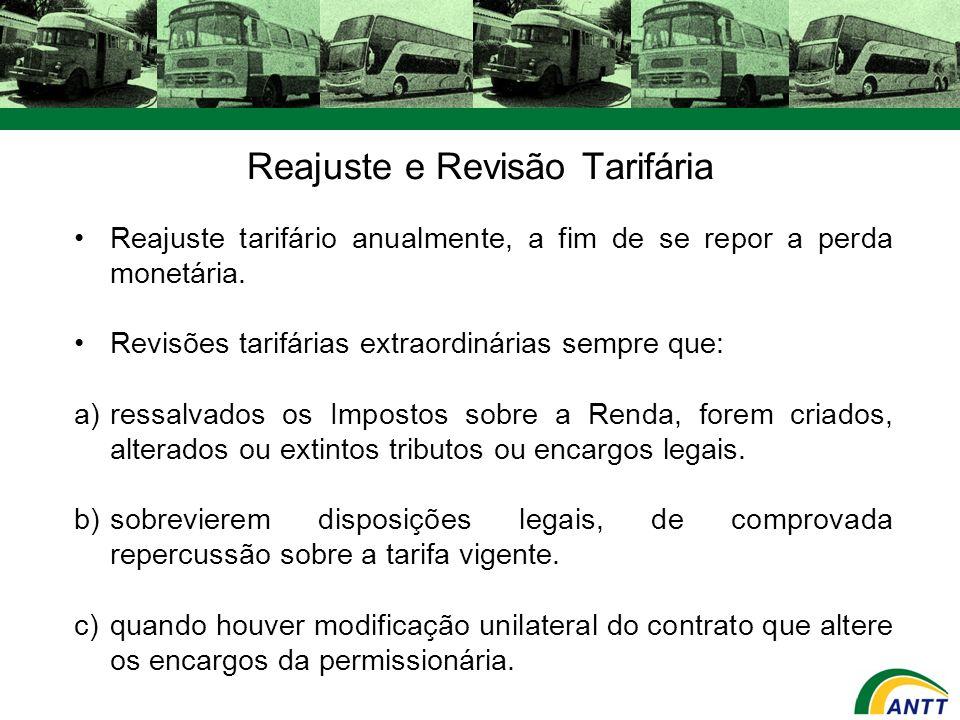 Reajuste e Revisão Tarifária Reajuste tarifário anualmente, a fim de se repor a perda monetária. Revisões tarifárias extraordinárias sempre que: a)res