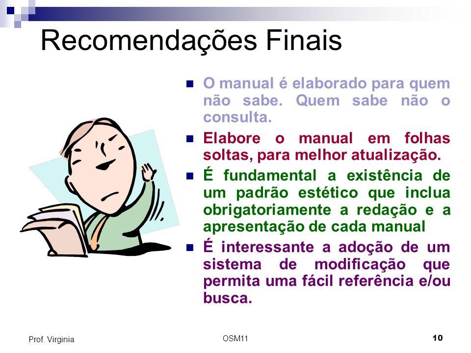 OSM1110 Prof. Virginia Recomendações Finais O manual é elaborado para quem não sabe. Quem sabe não o consulta. Elabore o manual em folhas soltas, para