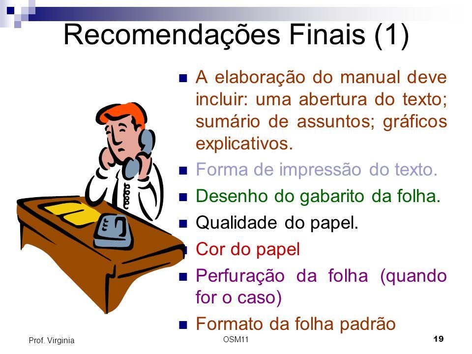 OSM1119 Prof. Virginia Recomendações Finais (1) A elaboração do manual deve incluir: uma abertura do texto; sumário de assuntos; gráficos explicativos