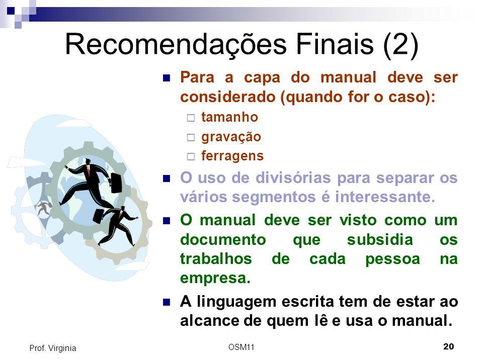 OSM1120 Prof. Virginia Recomendações Finais (2) Para a capa do manual deve ser considerado (quando for o caso): tamanho gravação ferragens O uso de di