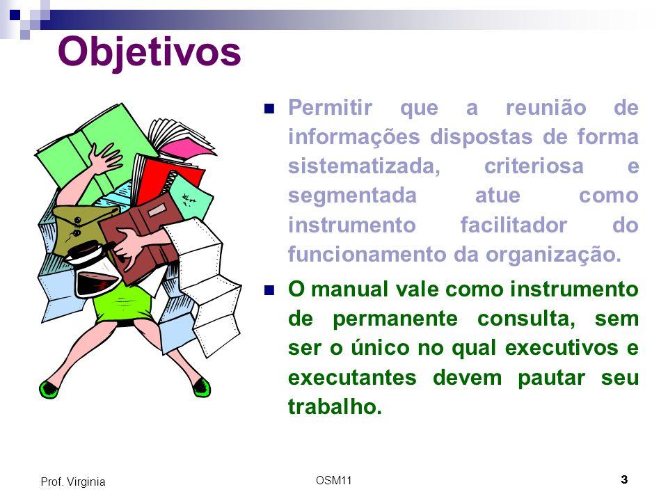 OSM113 Prof. Virginia Objetivos Permitir que a reunião de informações dispostas de forma sistematizada, criteriosa e segmentada atue como instrumento