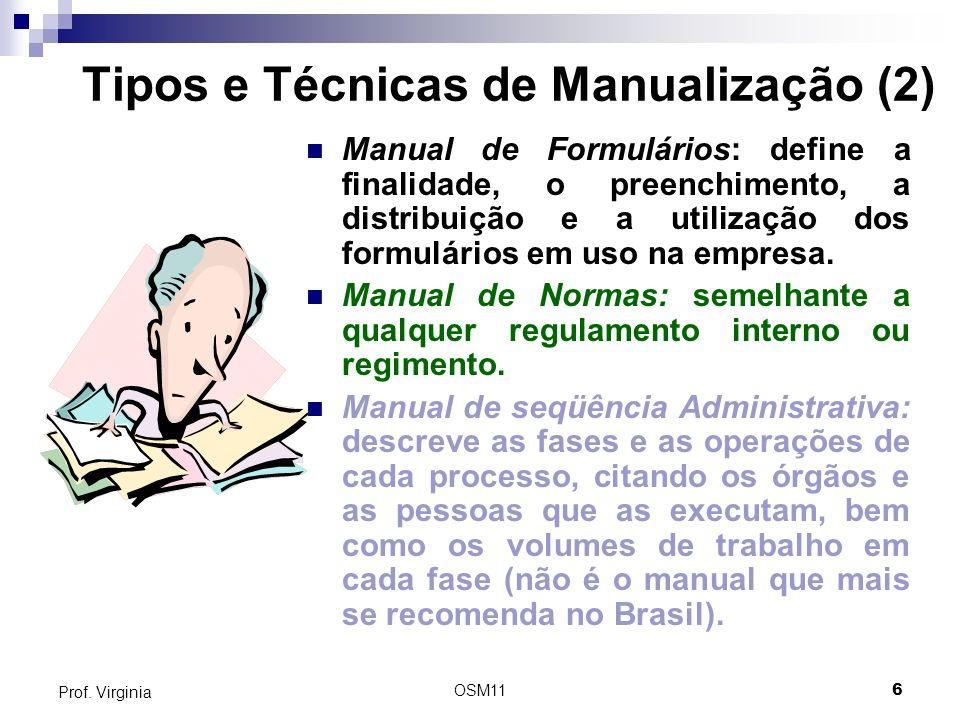 OSM116 Prof. Virginia Tipos e Técnicas de Manualização (2) Manual de Formulários: define a finalidade, o preenchimento, a distribuição e a utilização