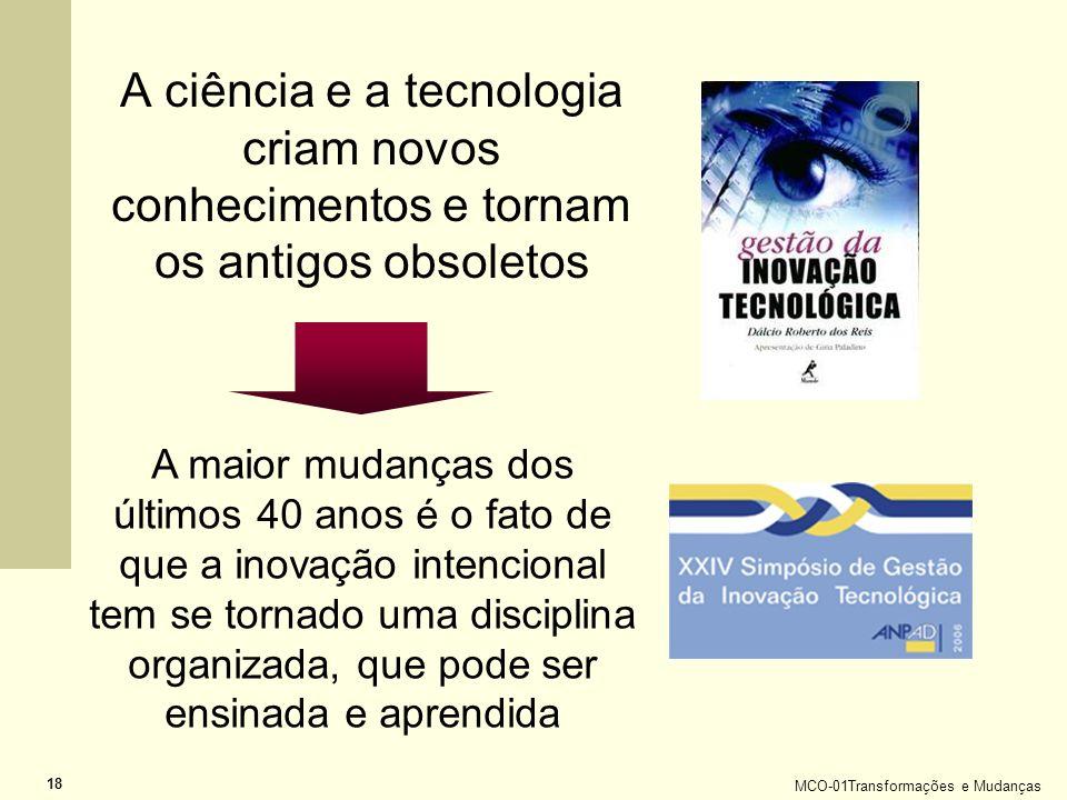 MCO-01Transformações e Mudanças 18 A ciência e a tecnologia criam novos conhecimentos e tornam os antigos obsoletos A maior mudanças dos últimos 40 an