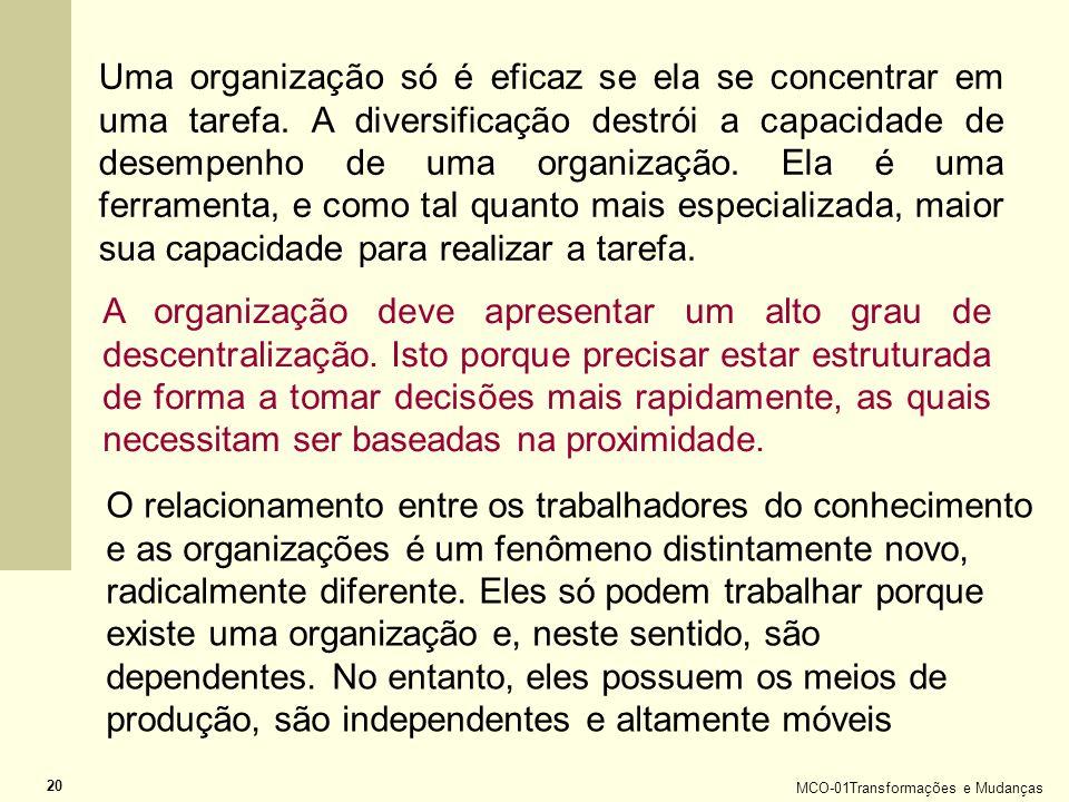 MCO-01Transformações e Mudanças 20 A organização deve apresentar um alto grau de descentralização. Isto porque precisar estar estruturada de forma a t