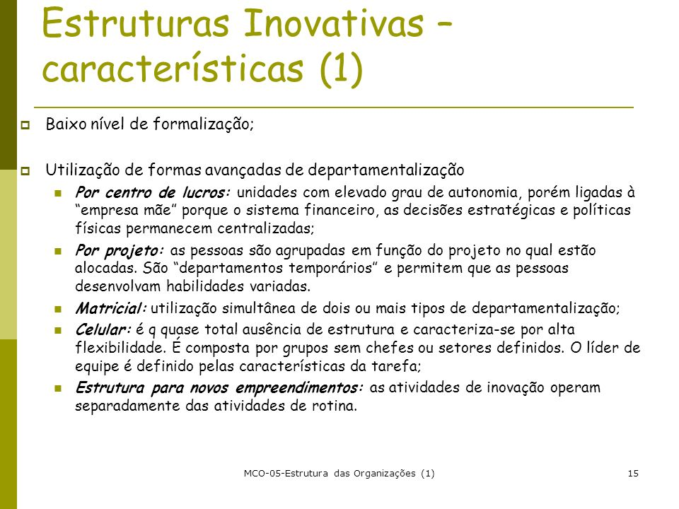 MCO-05-Estrutura das Organizações (1)15 Estruturas Inovativas – características (1) Baixo nível de formalização; Utilização de formas avançadas de dep