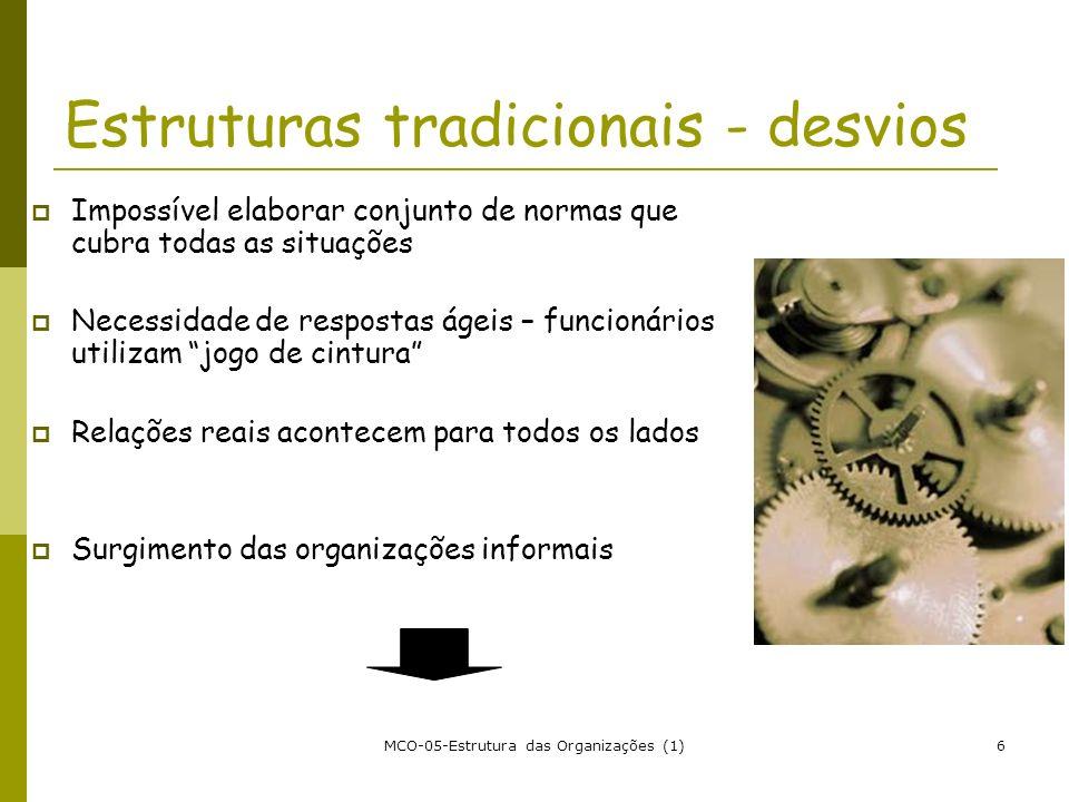 MCO-05-Estrutura das Organizações (1)6 Estruturas tradicionais - desvios Impossível elaborar conjunto de normas que cubra todas as situações Necessida