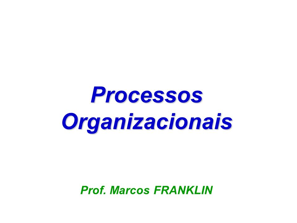 ProcessosOrganizacionais Prof. Marcos FRANKLIN