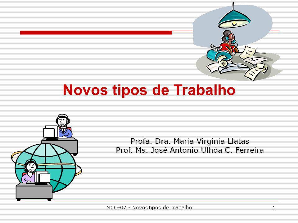 MCO-07 - Novos tipos de Trabalho2 GLOBALIZAÇÃO (1) Integração crescente de todos os mercados (financeiros, de produtos, serviços, mão-de-obra, etc.), bem como dos meios de comunicação e de transportes de todos os países do planeta.