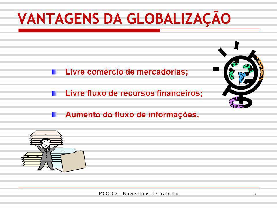 MCO-07 - Novos tipos de Trabalho6 RISCOS DA GLOBALIZAÇÃO Livre fluxo de recursos financeiros; Diminuição da soberania dos países.