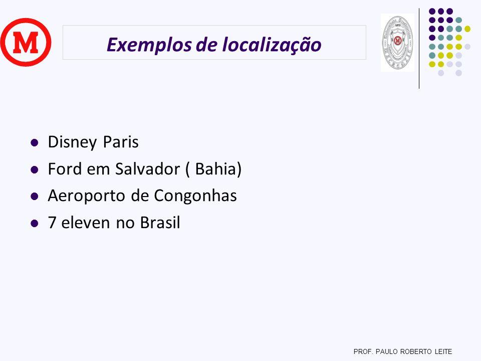 Exemplos de localização Disney Paris Ford em Salvador ( Bahia) Aeroporto de Congonhas 7 eleven no Brasil PROF. PAULO ROBERTO LEITE