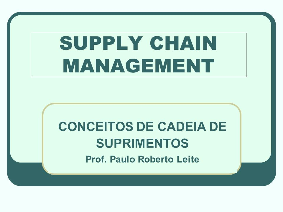 SUPPLY CHAIN MANAGEMENT O EFEITO FORRESTER OU CHICOTE Prof. Paulo Roberto Leite