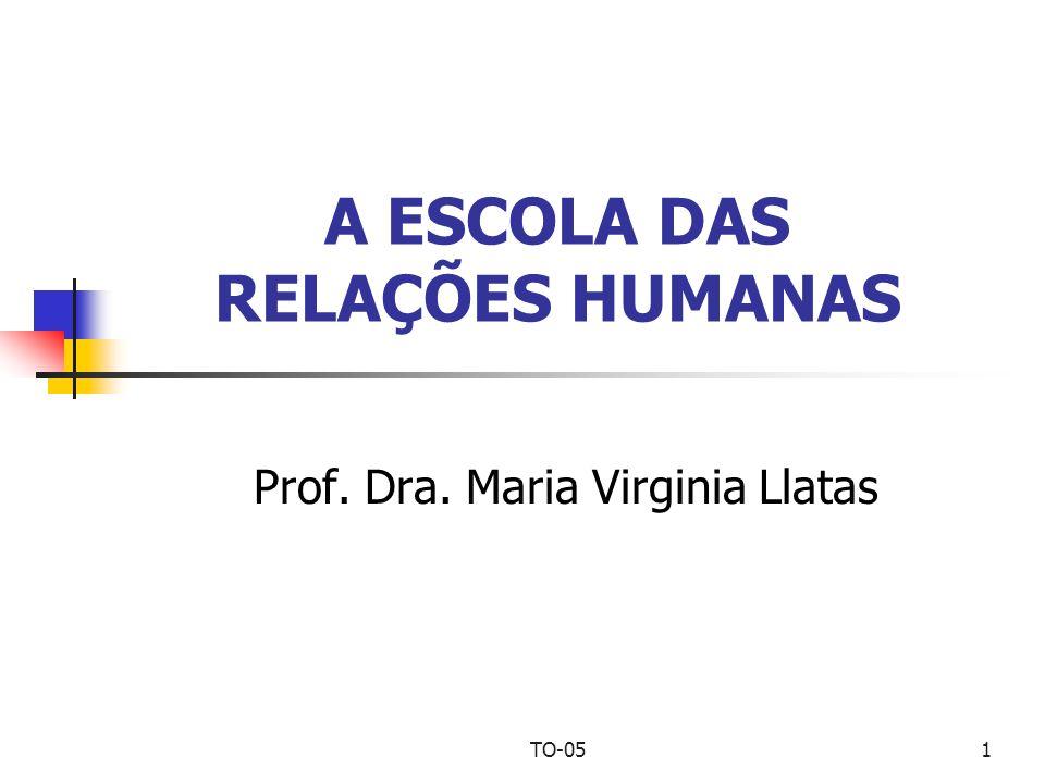 TO-051 A ESCOLA DAS RELAÇÕES HUMANAS Prof. Dra. Maria Virginia Llatas