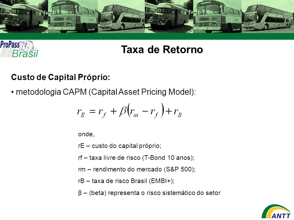 Taxa de Retorno Custo de Capital Próprio: metodologia CAPM (Capital Asset Pricing Model): onde, rE – custo do capital próprio; rf – taxa livre de risc