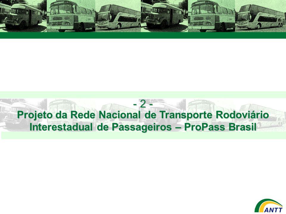 Projeto da Rede Nacional de Transporte Rodoviário Interestadual de Passageiros – ProPass Brasil - 2 -