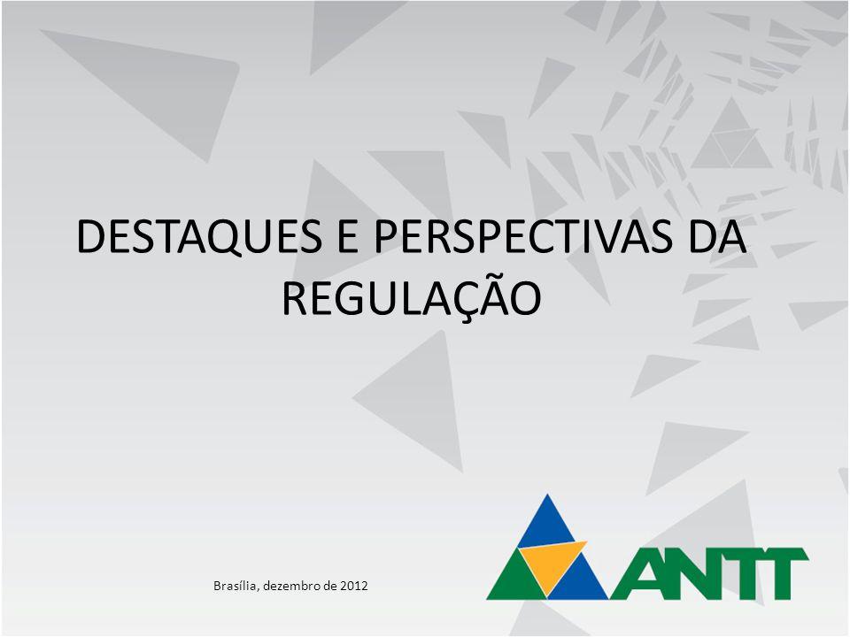 DESTAQUES E PERSPECTIVAS DA REGULAÇÃO Brasília, dezembro de 2012