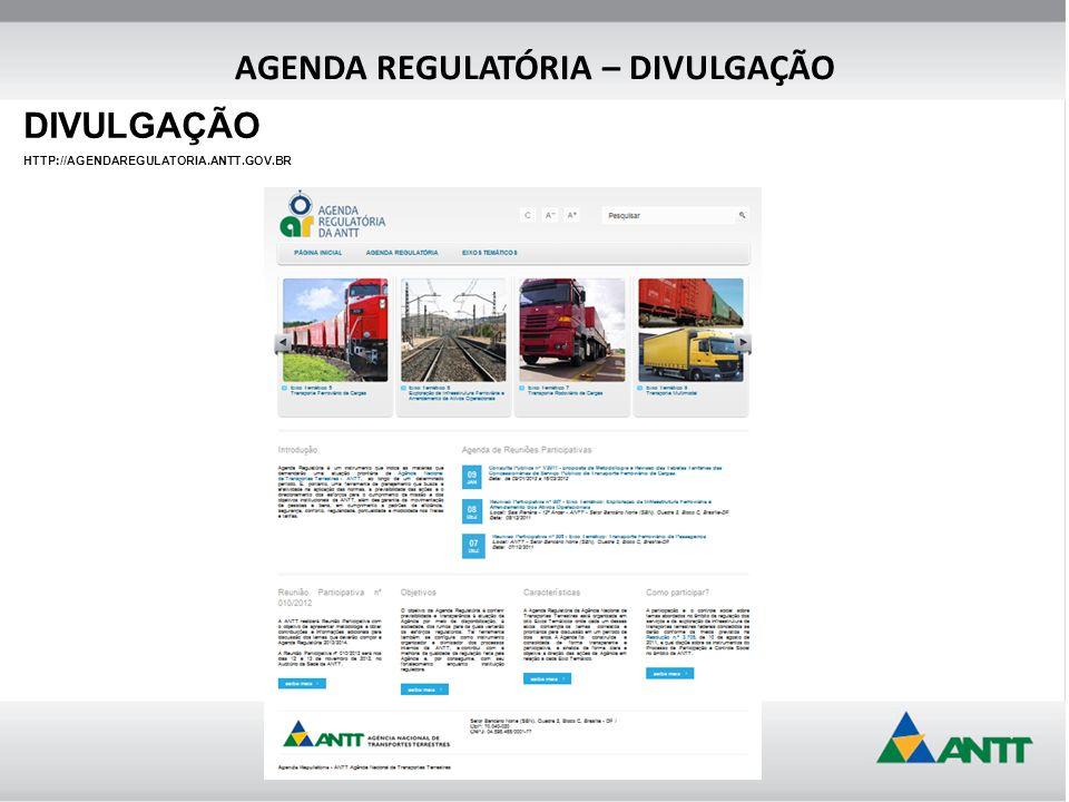 AGENDA REGULATÓRIA – DIVULGAÇÃO DIVULGAÇÃO HTTP://AGENDAREGULATORIA.ANTT.GOV.BR