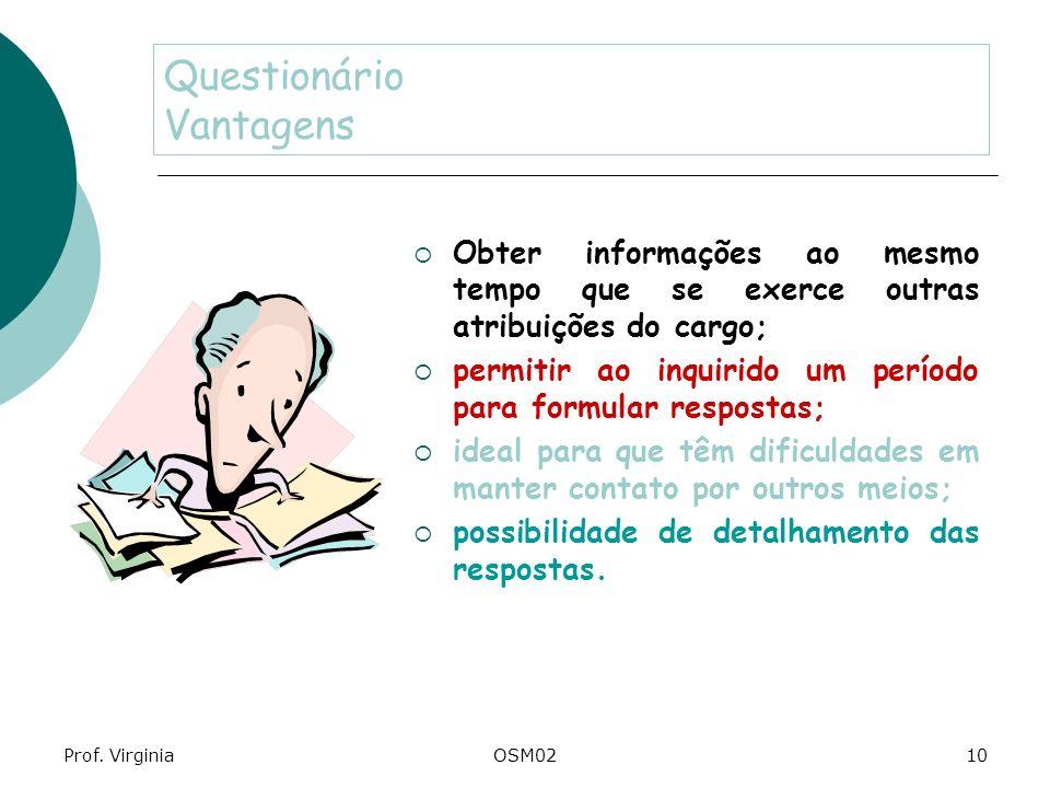 Prof. VirginiaOSM0210 Questionário Vantagens Obter informações ao mesmo tempo que se exerce outras atribuições do cargo; permitir ao inquirido um perí