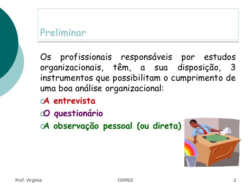 Prof. VirginiaOSM022 Preliminar Os profissionais responsáveis por estudos organizacionais, têm, a sua disposição, 3 instrumentos que possibilitam o cu