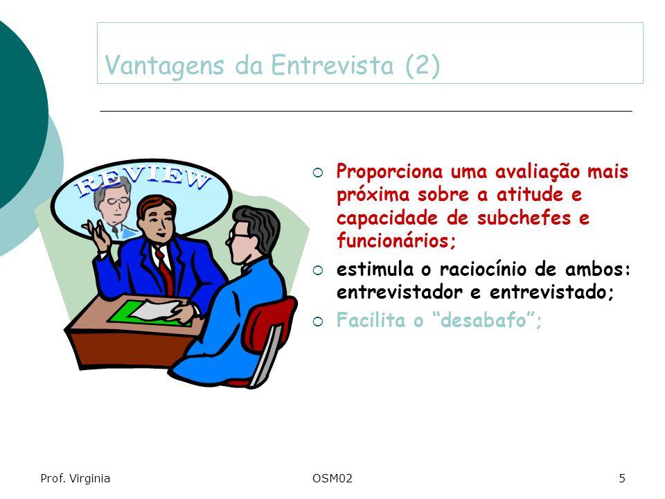 Prof. VirginiaOSM025 Vantagens da Entrevista (2) Proporciona uma avaliação mais próxima sobre a atitude e capacidade de subchefes e funcionários; esti