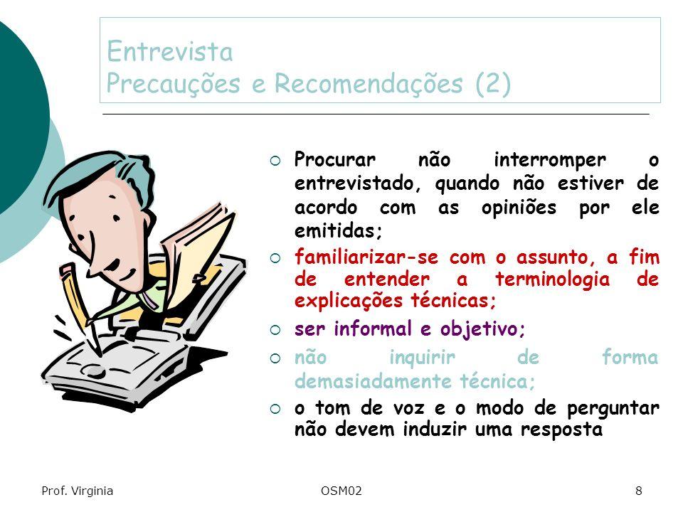 Prof. VirginiaOSM028 Entrevista Precauções e Recomendações (2) Procurar não interromper o entrevistado, quando não estiver de acordo com as opiniões p