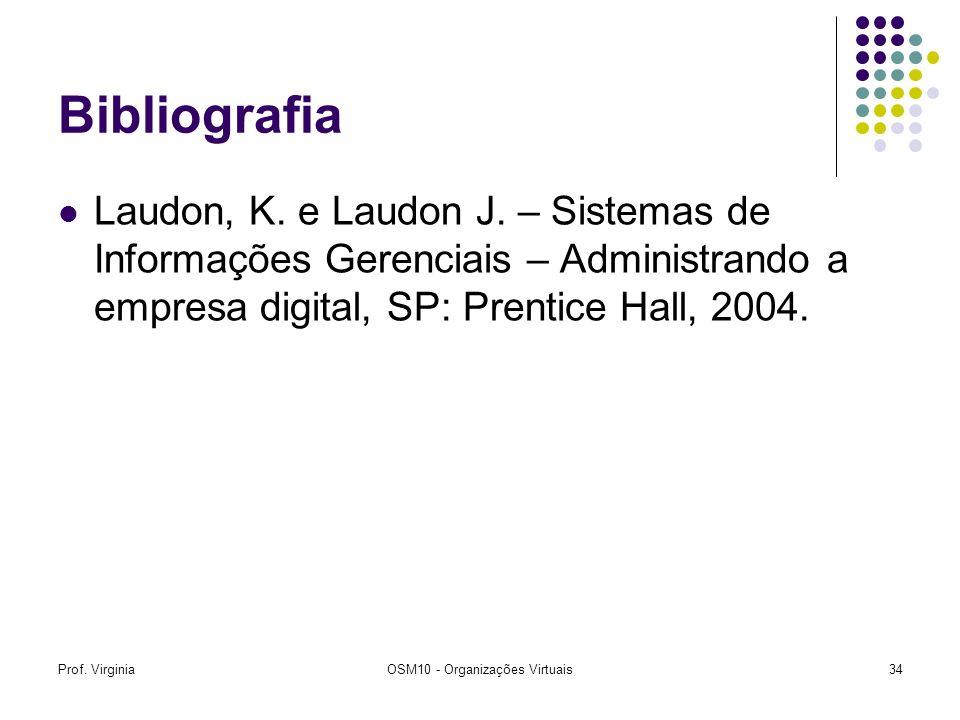 Prof. VirginiaOSM10 - Organizações Virtuais34 Bibliografia Laudon, K. e Laudon J. – Sistemas de Informações Gerenciais – Administrando a empresa digit