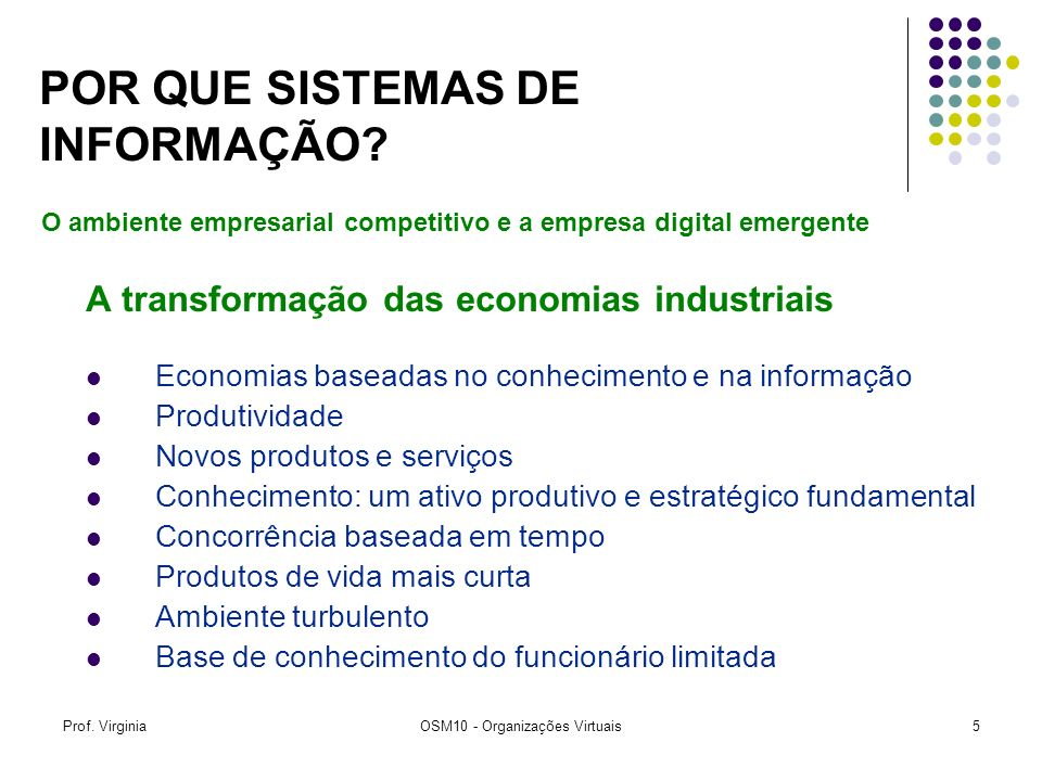 Prof. VirginiaOSM10 - Organizações Virtuais5 A transformação das economias industriais Economias baseadas no conhecimento e na informação Produtividad