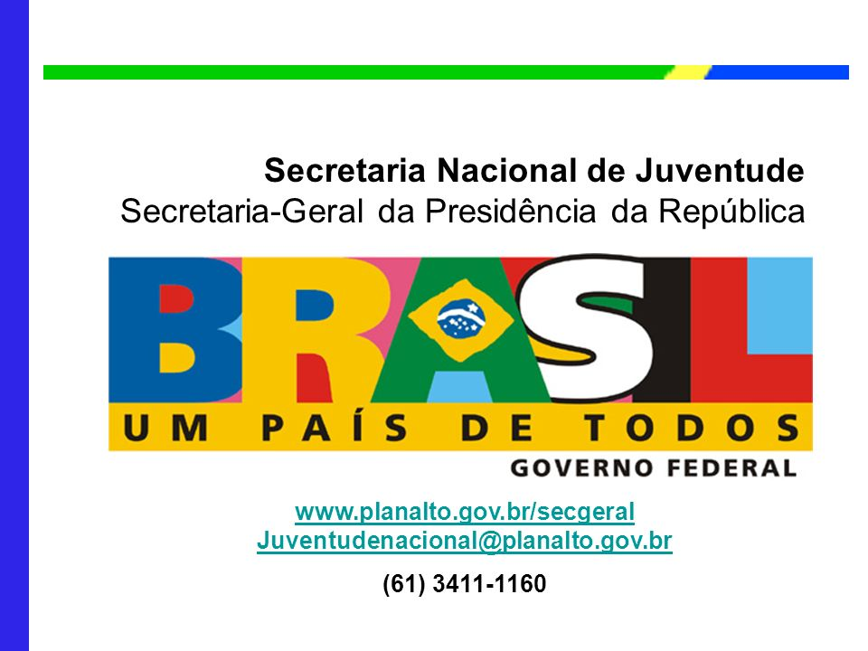 Secretaria-Geral da Presidência da República Secretaria Nacional de Juventude Secretaria-Geral da Presidência da República www.planalto.gov.br/secgera