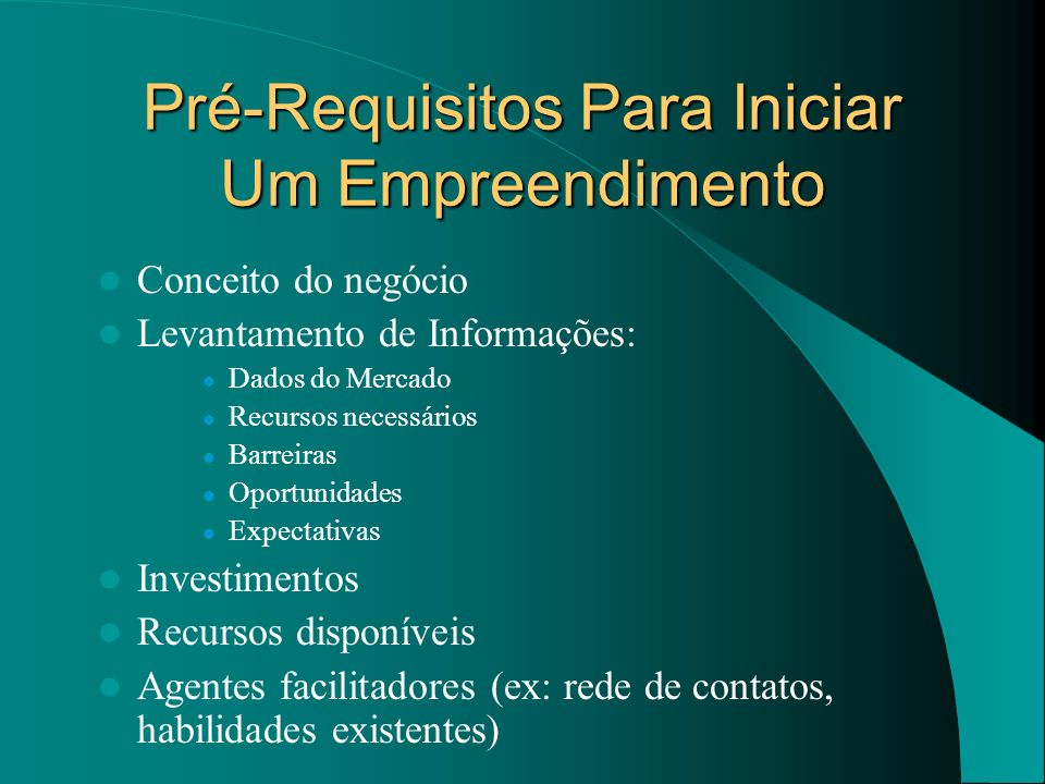 Pré-Requisitos Para Iniciar Um Empreendimento Conceito do negócio Levantamento de Informações: Dados do Mercado Recursos necessários Barreiras Oportun