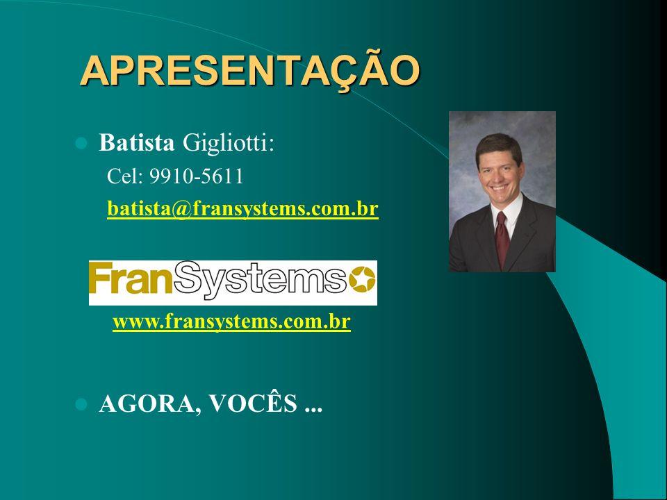 APRESENTAÇÃO Batista Gigliotti: Cel: 9910-5611 batista@fransystems.com.br AGORA, VOCÊS... www.fransystems.com.br