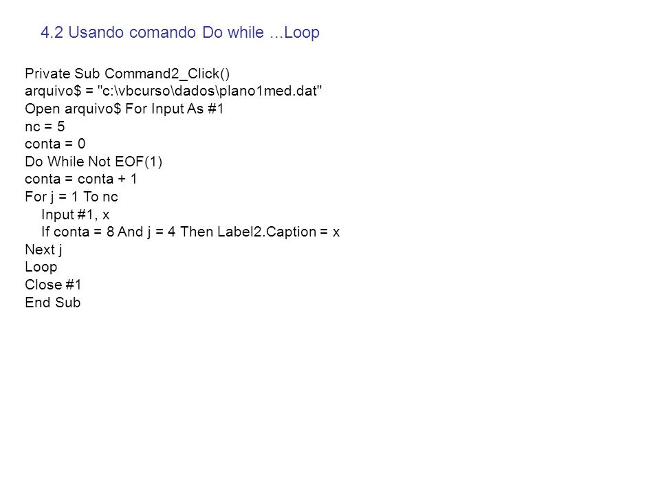 4.2 Usando comando Do while...Loop Private Sub Command2_Click() arquivo$ =