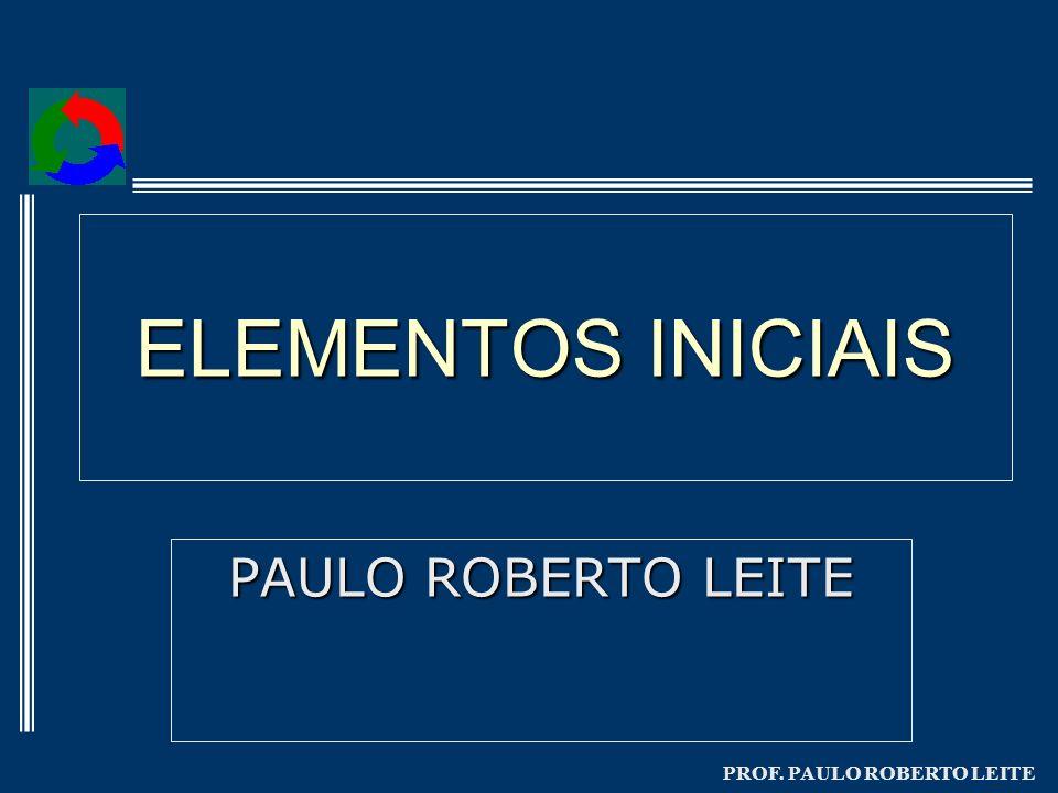 PROF. PAULO ROBERTO LEITE ELEMENTOS INICIAIS PAULO ROBERTO LEITE