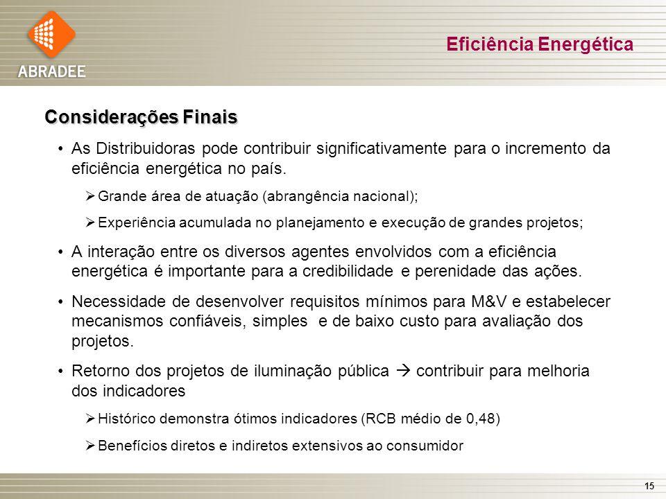 15 Considerações Finais As Distribuidoras pode contribuir significativamente para o incremento da eficiência energética no país. Grande área de atuaçã