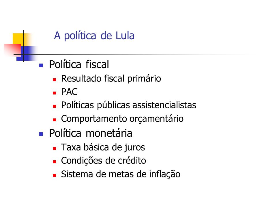 A política de Lula Política fiscal Resultado fiscal primário PAC Políticas públicas assistencialistas Comportamento orçamentário Política monetária Ta