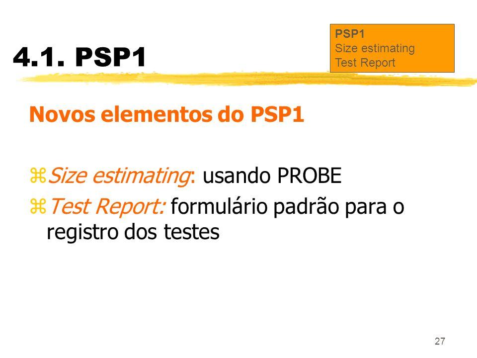 27 4.1. PSP1 Novos elementos do PSP1 zSize estimating: usando PROBE zTest Report: formulário padrão para o registro dos testes PSP1 Size estimating Te