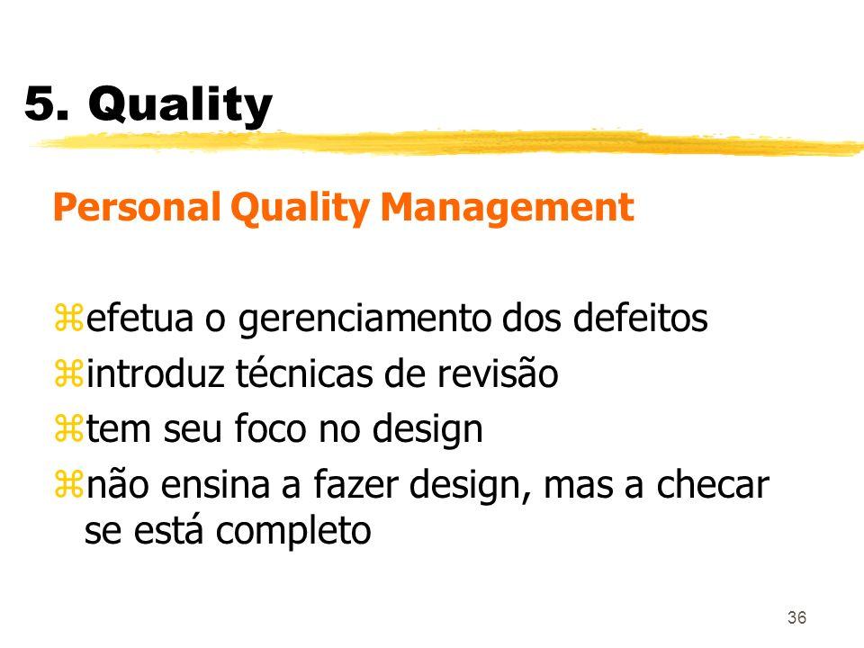 36 5. Quality Personal Quality Management zefetua o gerenciamento dos defeitos zintroduz técnicas de revisão ztem seu foco no design znão ensina a faz