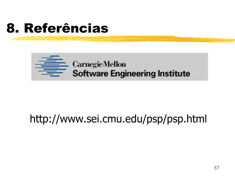 57 8. Referências http://www.sei.cmu.edu/psp/psp.html