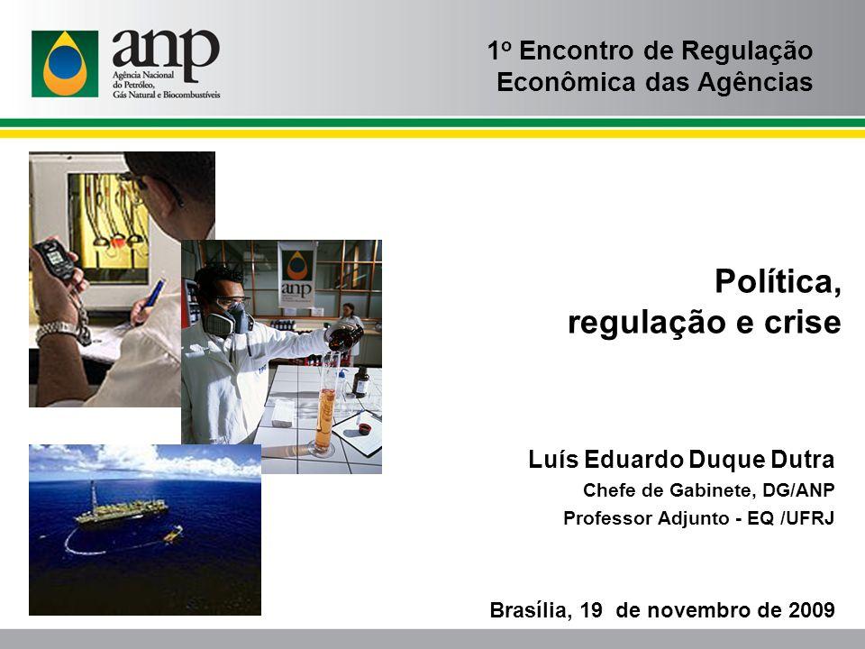 Luís Eduardo Duque Dutra Chefe de Gabinete, DG/ANP Professor Adjunto - EQ /UFRJ Brasília, 19 de novembro de 2009 Política, regulação e crise 1 o Encon