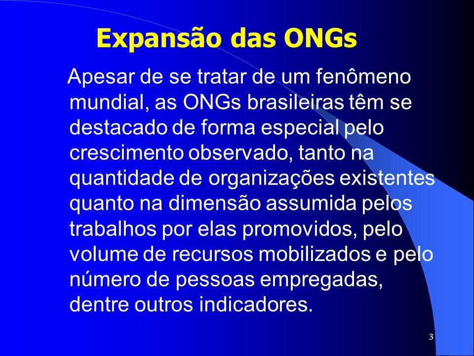 3 Apesar de se tratar de um fenômeno mundial, as ONGs brasileiras têm se destacado de forma especial pelo crescimento observado, tanto na quantidade d