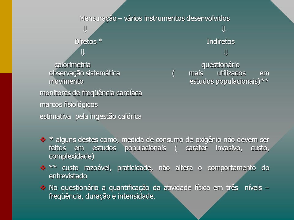 Mensuração – vários instrumentos desenvolvidos Diretos *Indiretos calorimetriaquestionário observação sistemática ( mais utilizados em movimento estud