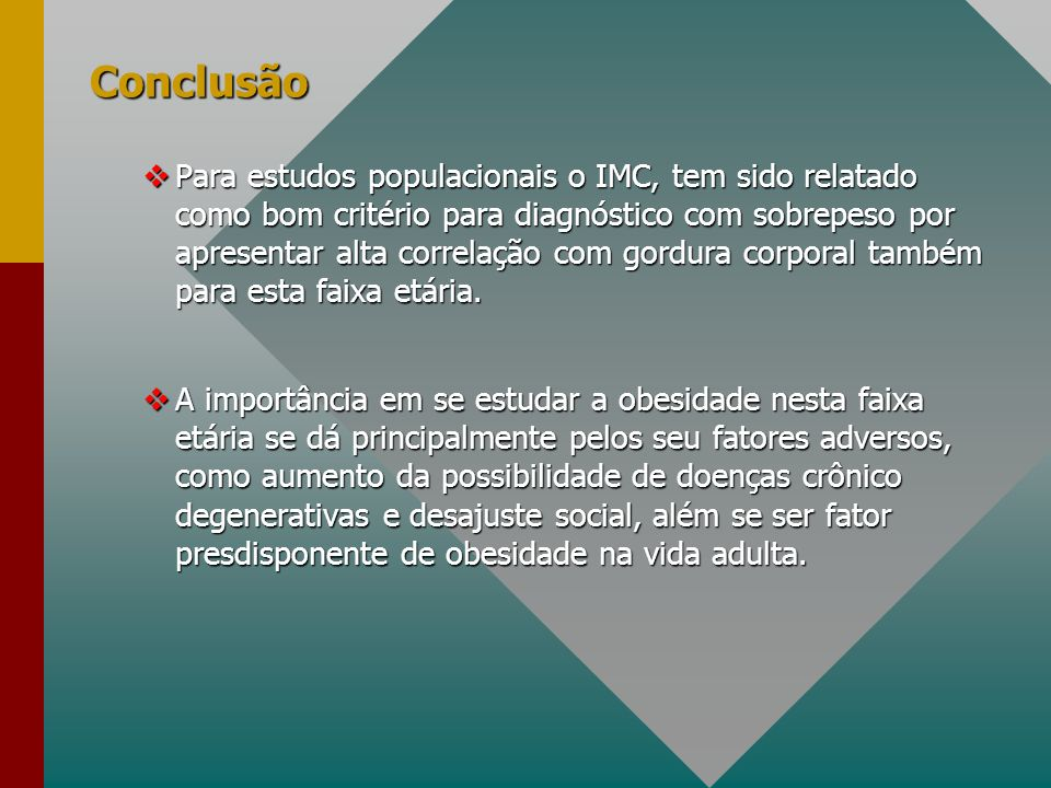 Conclusão vPara estudos populacionais o IMC, tem sido relatado como bom critério para diagnóstico com sobrepeso por apresentar alta correlação com gor