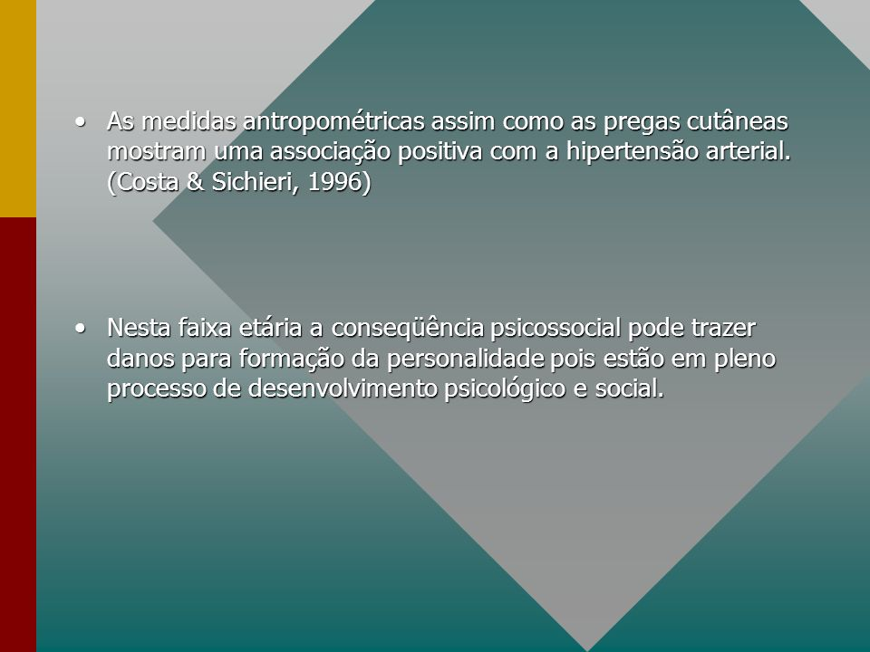As medidas antropométricas assim como as pregas cutâneas mostram uma associação positiva com a hipertensão arterial. (Costa & Sichieri, 1996)As medida