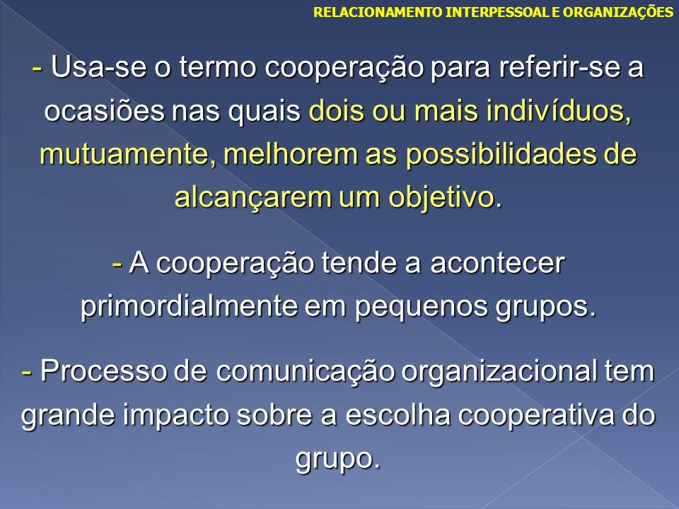 - Usa-se o termo cooperação para referir-se a ocasiões nas quais dois ou mais indivíduos, mutuamente, melhorem as possibilidades de alcançarem um obje