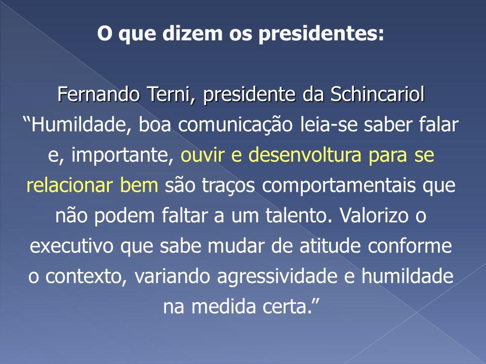 O que dizem os presidentes: Fernando Terni, presidente da Schincariol Humildade, boa comunicação leia-se saber falar e, importante, ouvir e desenvoltu