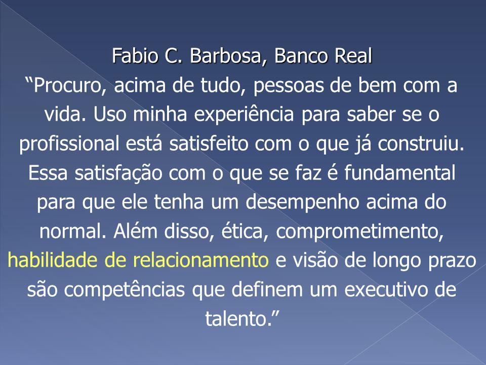 Fabio C. Barbosa, Banco Real Fabio C. Barbosa, Banco Real Procuro, acima de tudo, pessoas de bem com a vida. Uso minha experiência para saber se o pro